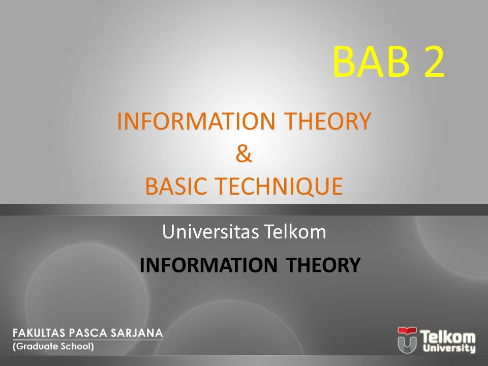 INFORMATION THEORY & BASIC TECHNIQUE Universitas Telkom INFORMATION THEORY BAB 2