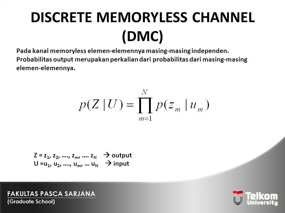 DISCRETE MEMORYLESS CHANNEL (DMC) Pada kanal memoryless elemen-elemennya masing-masing independen. Probabilitas output merupakan perkalian dari probab