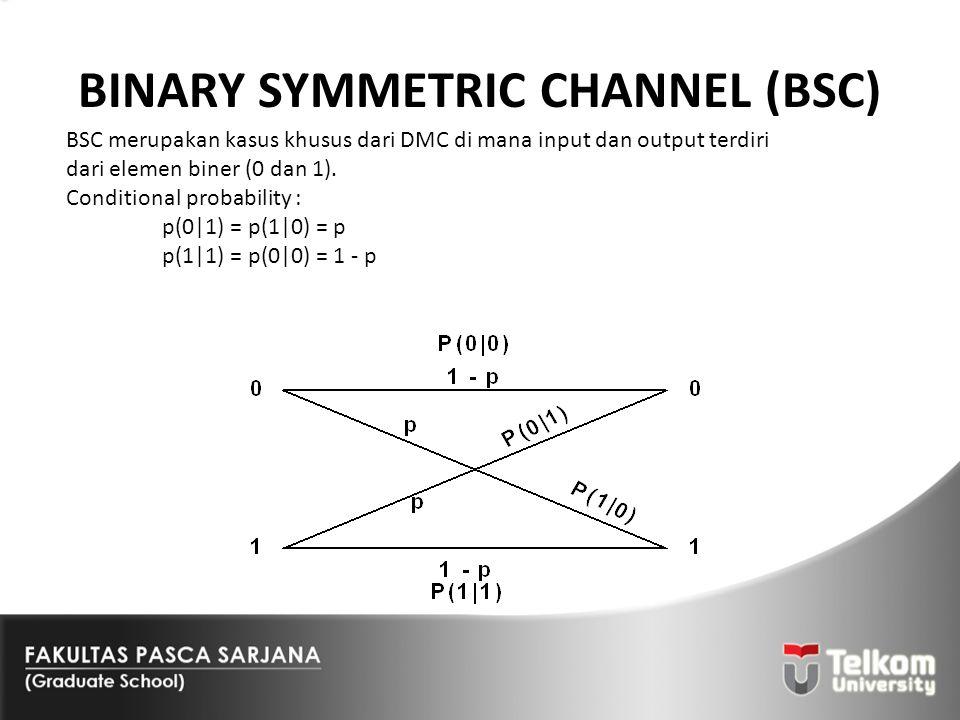 BINARY SYMMETRIC CHANNEL (BSC) BSC merupakan kasus khusus dari DMC di mana input dan output terdiri dari elemen biner (0 dan 1). Conditional probabili