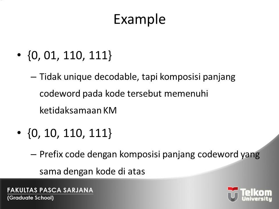 Example {0, 01, 110, 111} – Tidak unique decodable, tapi komposisi panjang codeword pada kode tersebut memenuhi ketidaksamaan KM {0, 10, 110, 111} – P