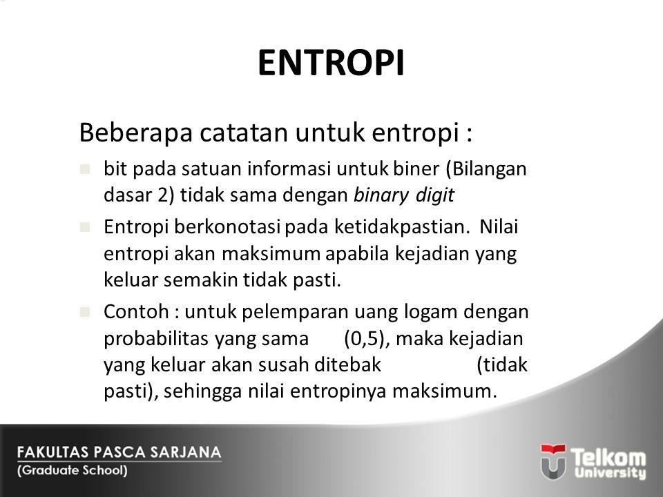ENTROPI Beberapa catatan untuk entropi : bit pada satuan informasi untuk biner (Bilangan dasar 2) tidak sama dengan binary digit Entropi berkonotasi p