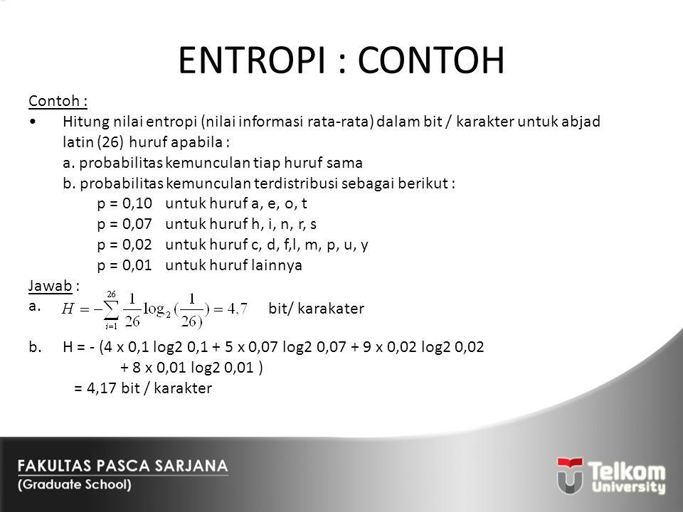 ENTROPI : CONTOH Contoh : Hitung nilai entropi (nilai informasi rata-rata) dalam bit / karakter untuk abjad latin (26) huruf apabila : a. probabilitas