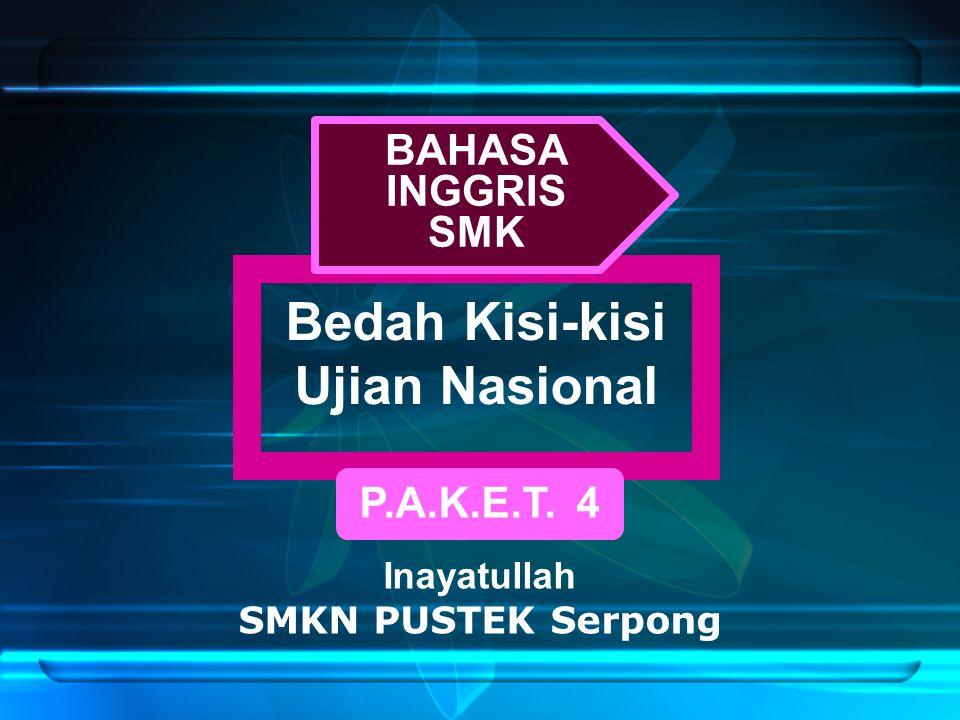 Bedah Kisi-kisi Ujian Nasional P.A.K.E.T. 4 Inayatullah SMKN PUSTEK Serpong BAHASA INGGRIS SMK