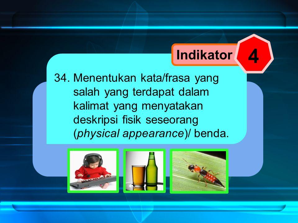34. Menentukan kata/frasa yang salah yang terdapat dalam kalimat yang menyatakan deskripsi fisik seseorang (physical appearance)/ benda. Indikator 4