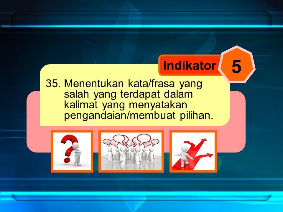 35. Menentukan kata/frasa yang salah yang terdapat dalam kalimat yang menyatakan pengandaian/membuat pilihan. Indikator 5