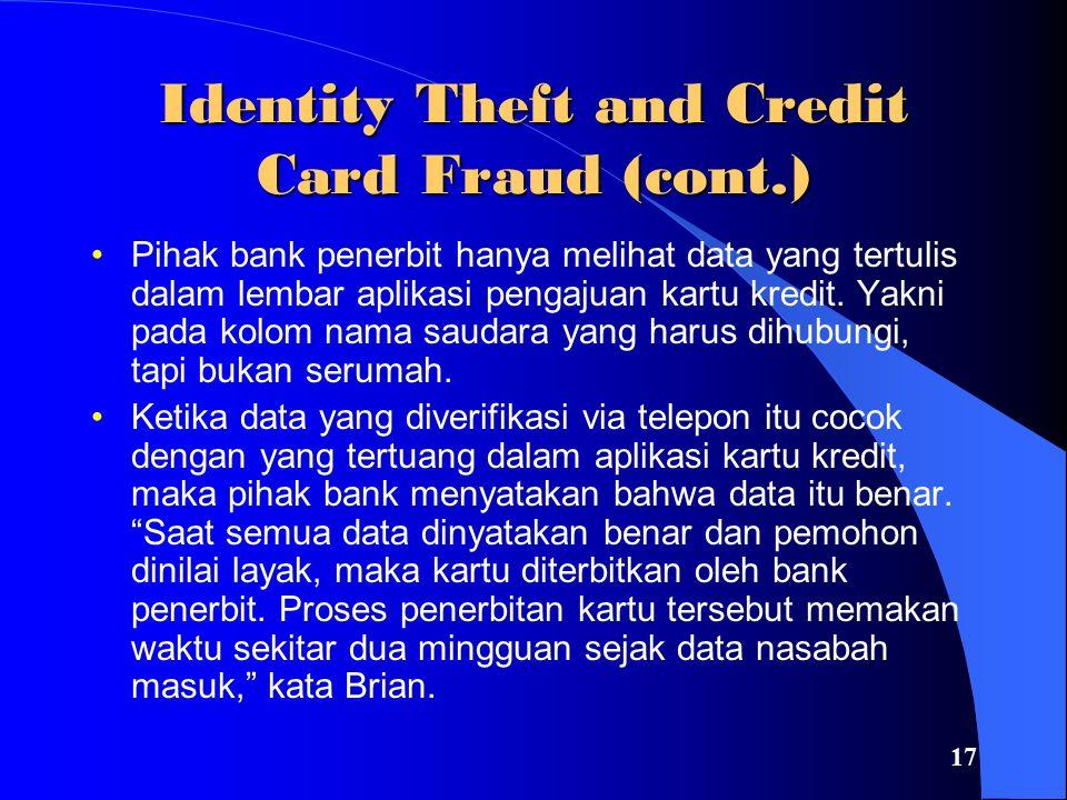 17 Identity Theft and Credit Card Fraud (cont.) Pihak bank penerbit hanya melihat data yang tertulis dalam lembar aplikasi pengajuan kartu kredit.