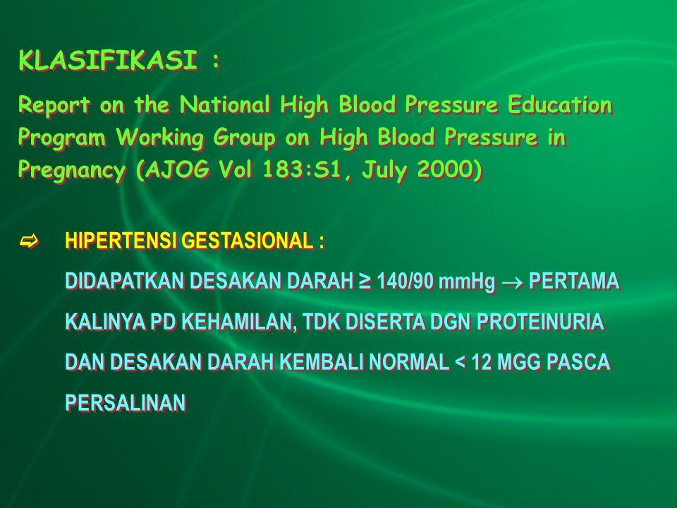 KLASIFIKASI : Report on the National High Blood Pressure Education Program Working Group on High Blood Pressure in Pregnancy (AJOG Vol 183:S1, July 20