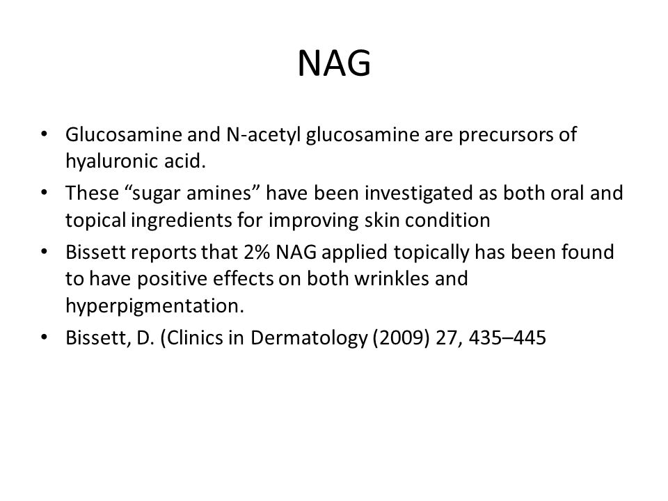 "NAG Glucosamine and N-acetyl glucosamine are precursors of hyaluronic acid. These ""sugar amines"" have been investigated as both oral and topical ingre"