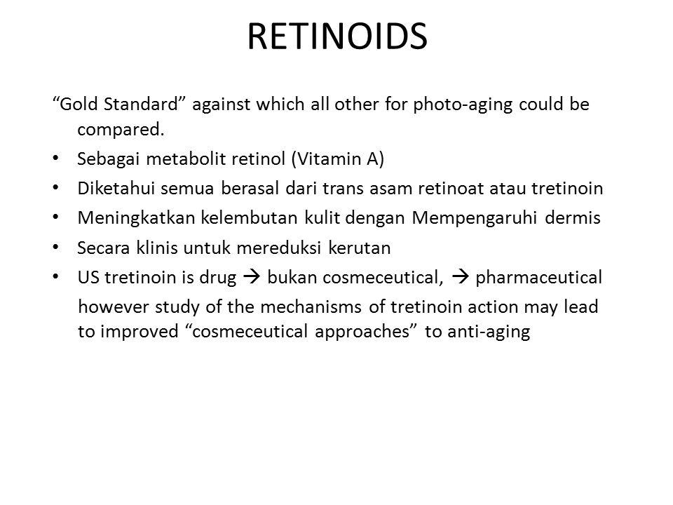 "RETINOIDS ""Gold Standard"" against which all other for photo-aging could be compared. Sebagai metabolit retinol (Vitamin A) Diketahui semua berasal dar"