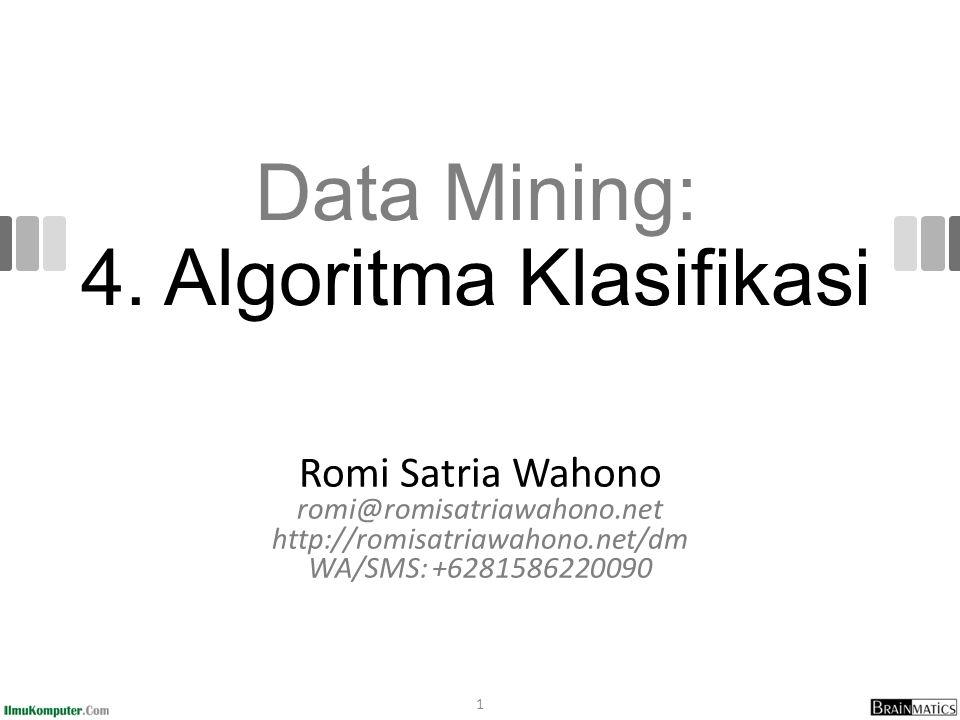 Data Mining: 4. Algoritma Klasifikasi Romi Satria Wahono romi@romisatriawahono.net http://romisatriawahono.net/dm WA/SMS: +6281586220090 1