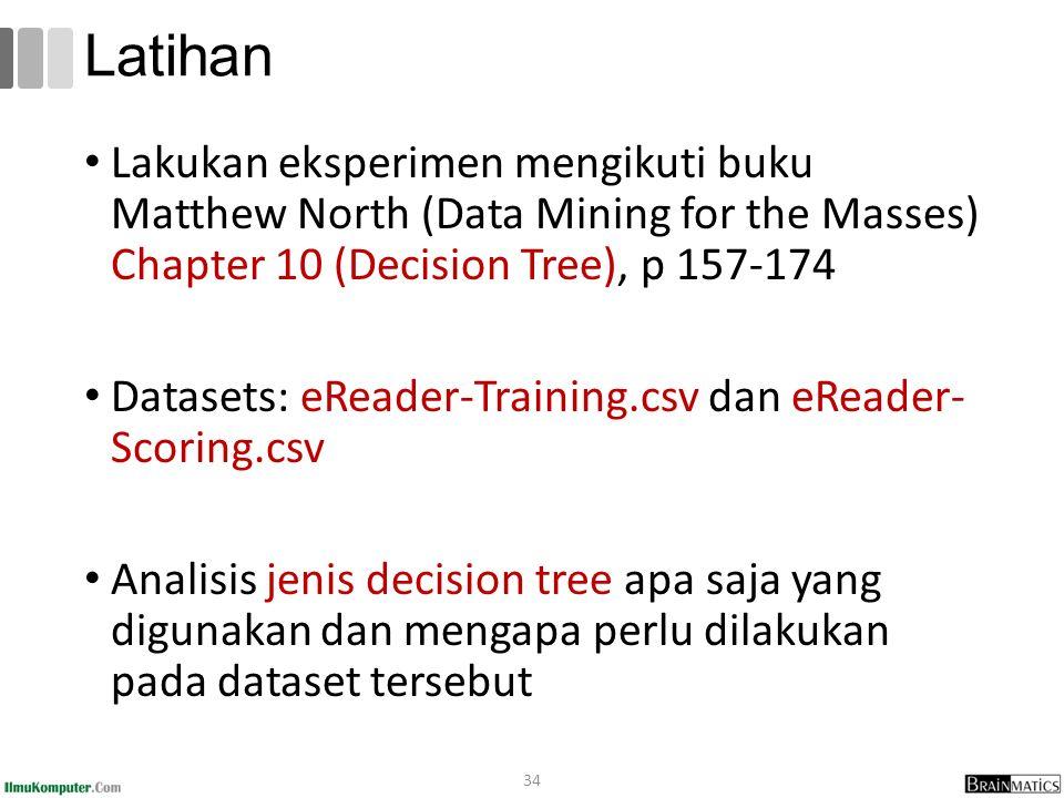 Lakukan eksperimen mengikuti buku Matthew North (Data Mining for the Masses) Chapter 10 (Decision Tree), p 157-174 Datasets: eReader-Training.csv dan