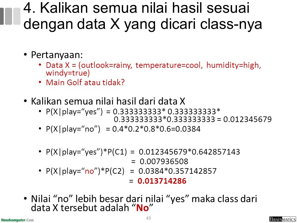 Pertanyaan: Data X = (outlook=rainy, temperature=cool, humidity=high, windy=true) Main Golf atau tidak.