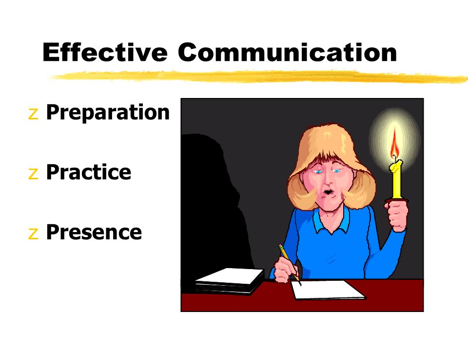 Effective Communication zPreparation zPractice zPresence