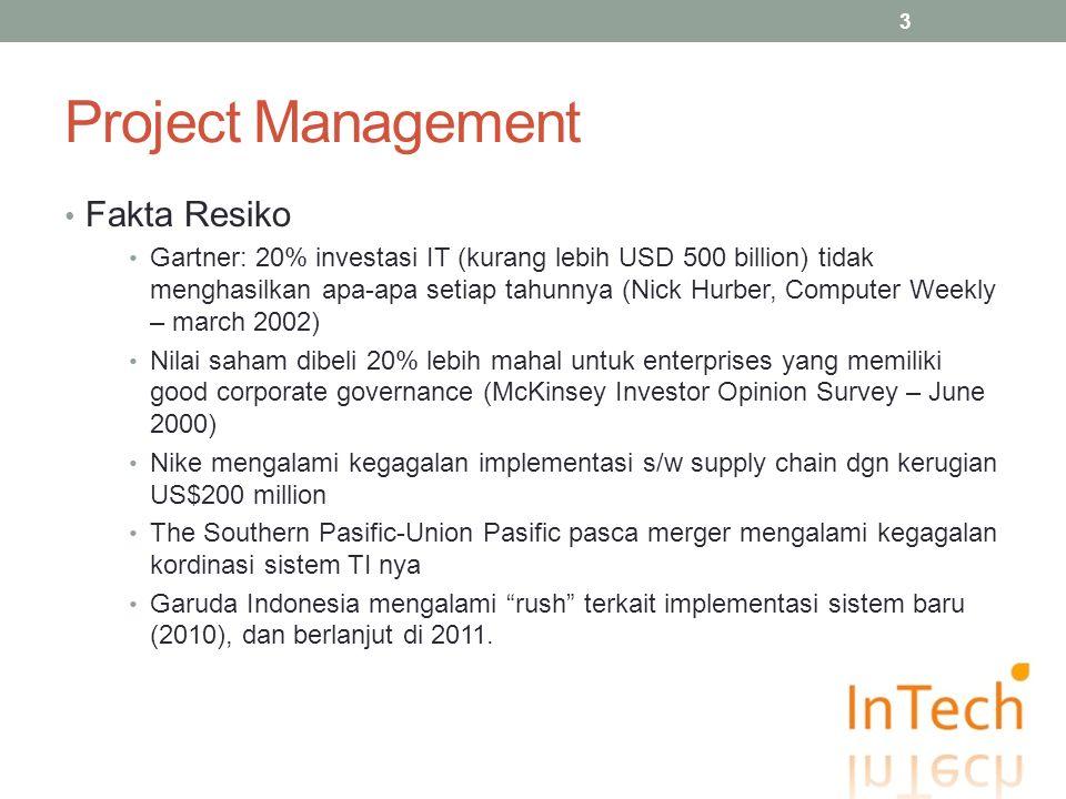 Project Management Fakta Resiko Gartner: 20% investasi IT (kurang lebih USD 500 billion) tidak menghasilkan apa-apa setiap tahunnya (Nick Hurber, Comp