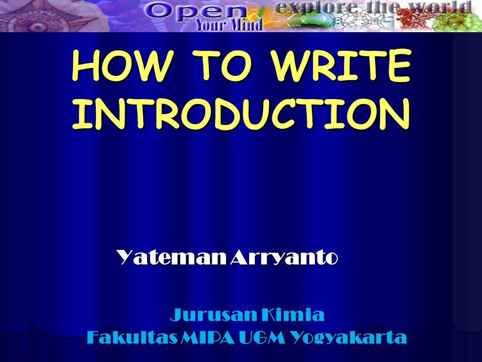 HOW TO WRITE INTRODUCTION Yateman Arryanto Jurusan Kimia Fakultas MIPA UGM Yogyakarta