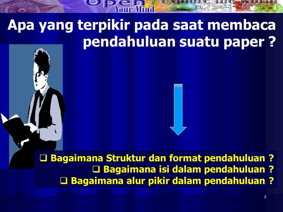 2 Apa yang terpikir pada saat membaca pendahuluan suatu paper ?  Bagaimana Struktur dan format pendahuluan ?  Bagaimana isi dalam pendahuluan ?  Ba