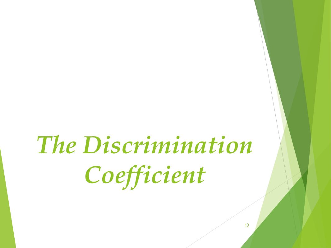 The Discrimination Coefficient 13
