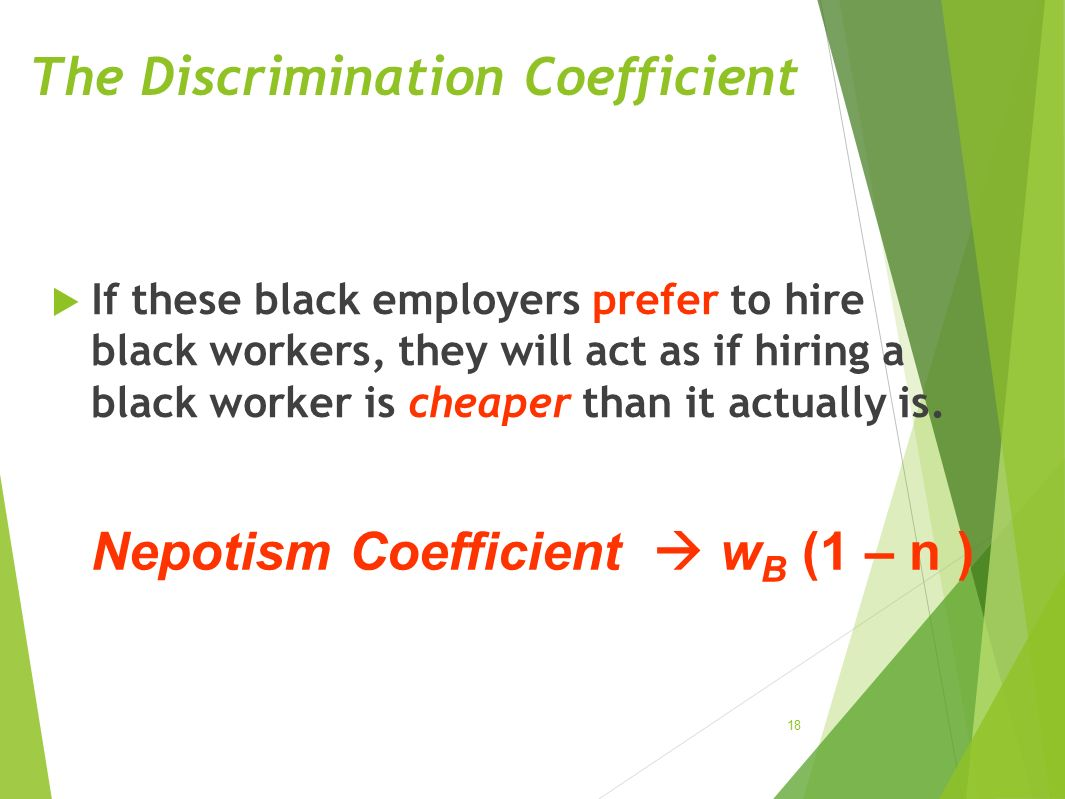 The Discrimination Coefficient  If these black employers prefer to hire black workers, they will act as if hiring a black worker is cheaper than it a