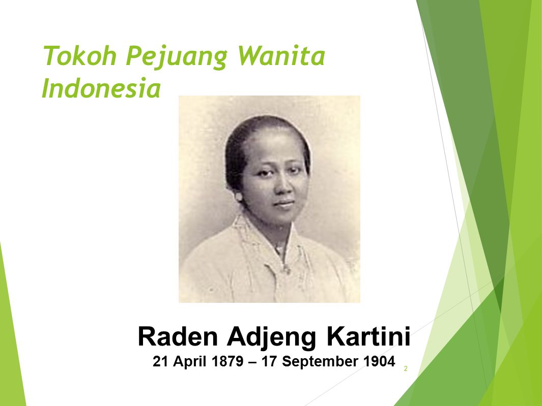 Tokoh Pejuang Wanita Indonesia 2 Raden Adjeng Kartini 21 April 1879 – 17 September 1904