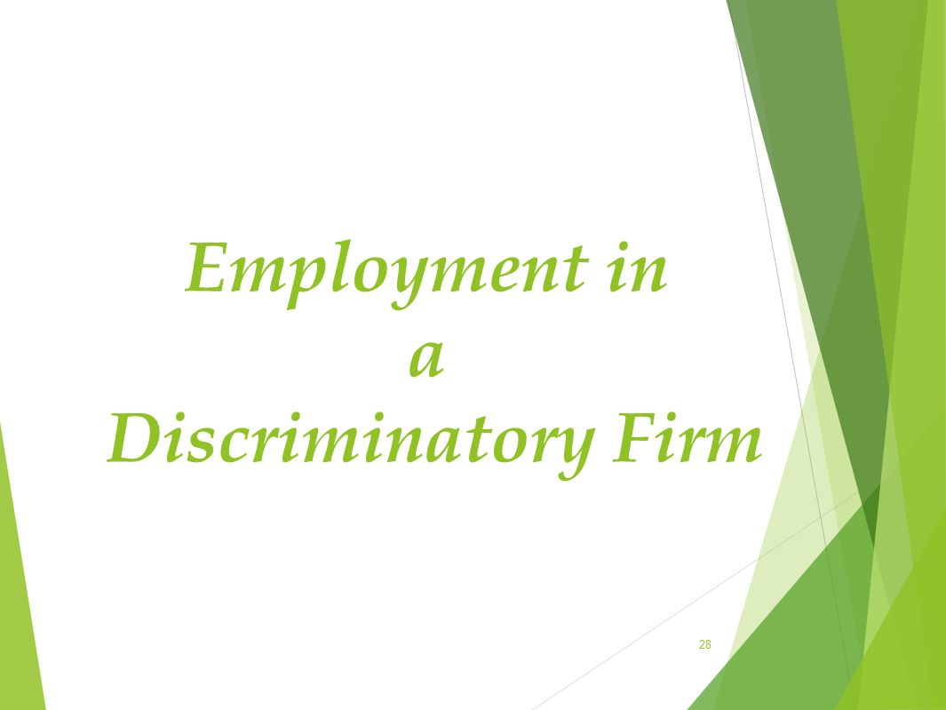 Employment in a Discriminatory Firm 28