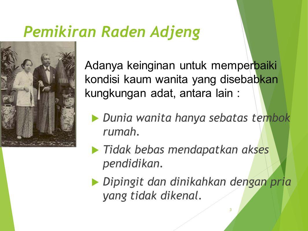 Pemikiran Raden Adjeng Kartini  Dunia wanita hanya sebatas tembok rumah.