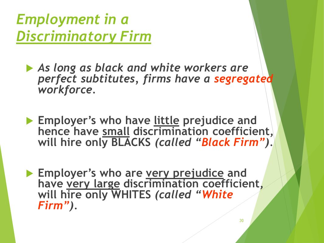 Employment in a Discriminatory Firm  As long as black and white workers are perfect subtitutes, firms have a segregated workforce.  Employer's who h