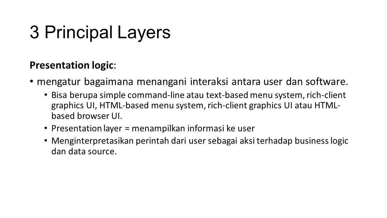 3 Principal Layers Presentation logic: mengatur bagaimana menangani interaksi antara user dan software.