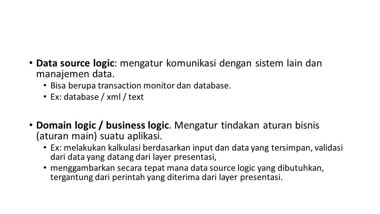 Data source logic: mengatur komunikasi dengan sistem lain dan manajemen data.