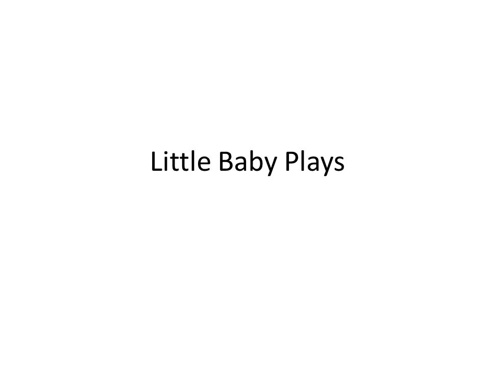 Little Baby Plays