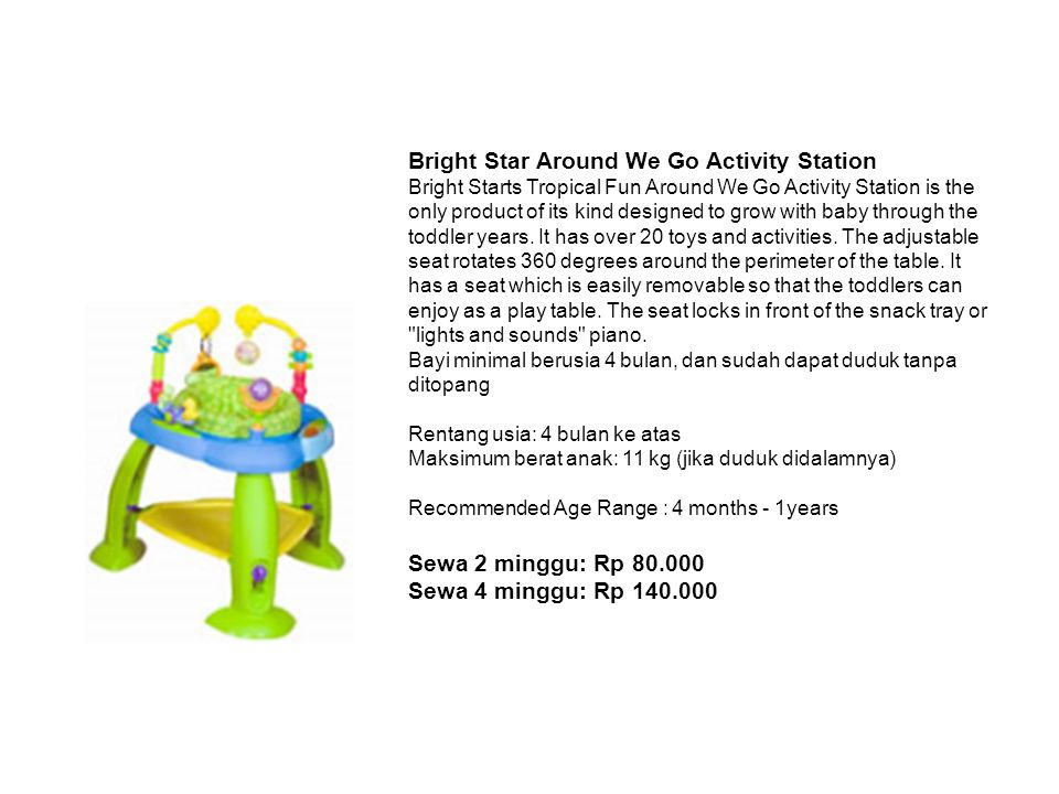 Bright Star Around We Go Activity Station Bright Starts Tropical Fun Around We Go Activity Station is the only product of its kind designed to grow with baby through the toddler years.