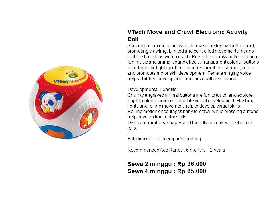 VTech Move and Crawl Electronic Activity Ball Special built-in motor activates to make the toy ball roll around, promoting crawling. Limited and contr