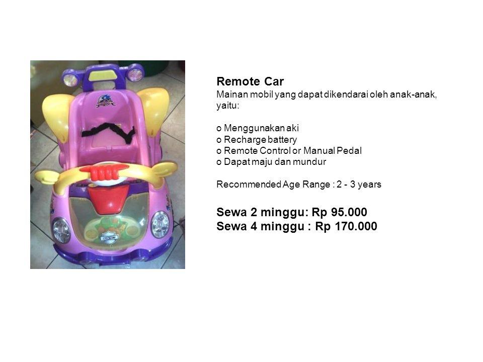 Remote Car Mainan mobil yang dapat dikendarai oleh anak-anak, yaitu: o Menggunakan aki o Recharge battery o Remote Control or Manual Pedal o Dapat maju dan mundur Recommended Age Range : 2 - 3 years Sewa 2 minggu: Rp 95.000 Sewa 4 minggu : Rp 170.000