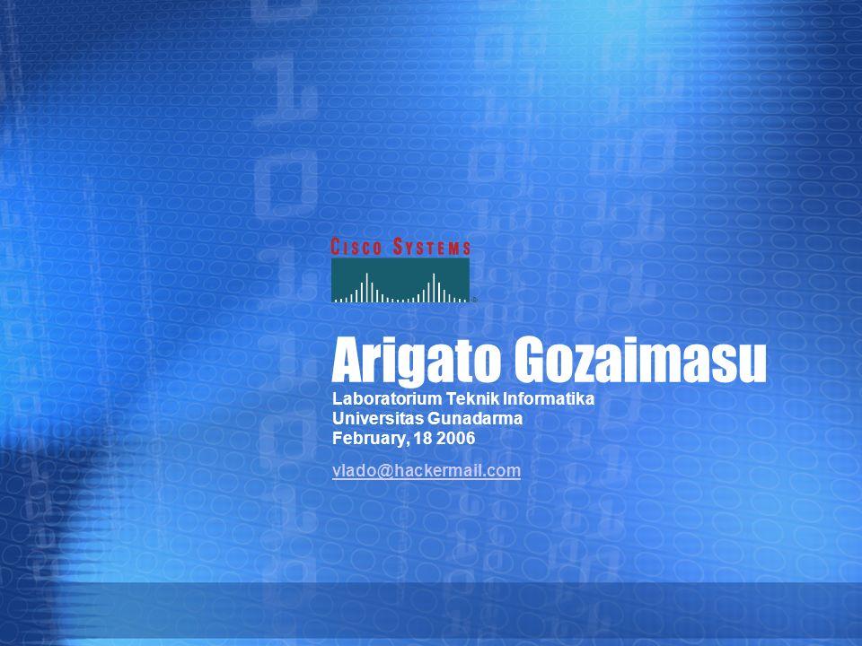 Arigato Gozaimasu Laboratorium Teknik Informatika Universitas Gunadarma February, 18 2006 vlado@hackermail.com