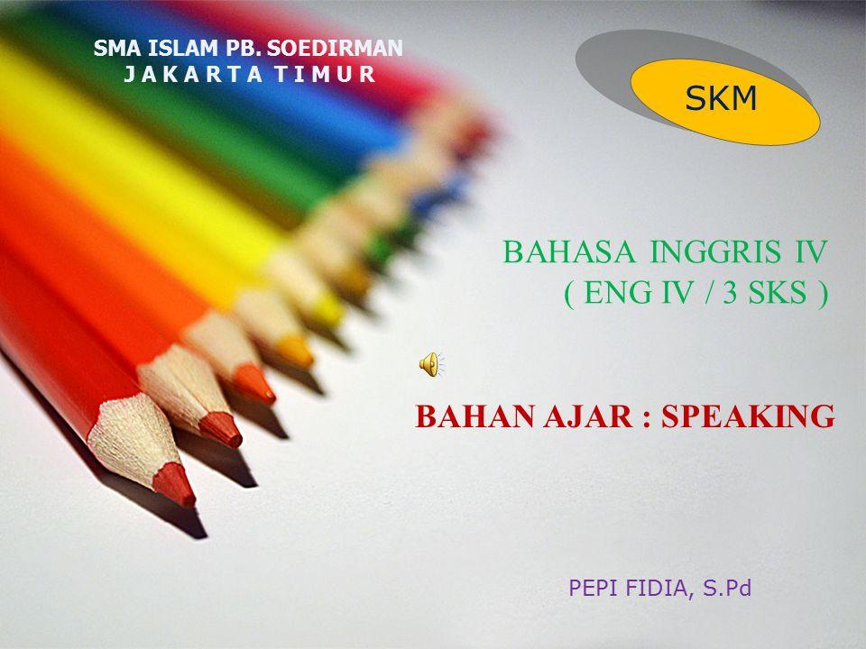 BAHASA INGGRIS IV ( ENG IV / 3 SKS ) SMA ISLAM PB.