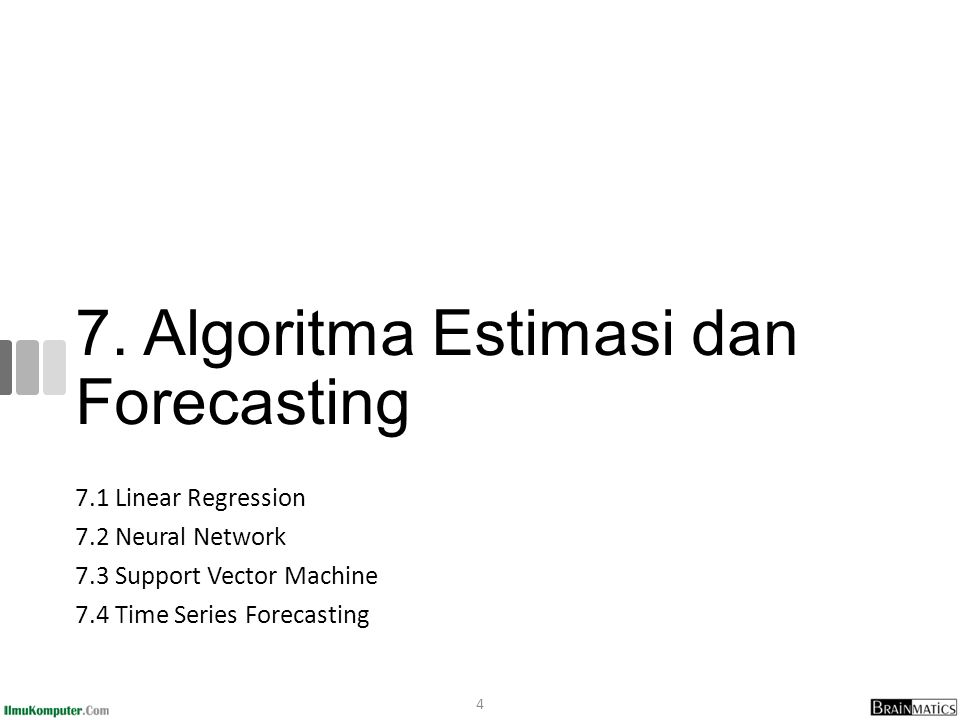 7. Algoritma Estimasi dan Forecasting 7.1 Linear Regression 7.2 Neural Network 7.3 Support Vector Machine 7.4 Time Series Forecasting 4
