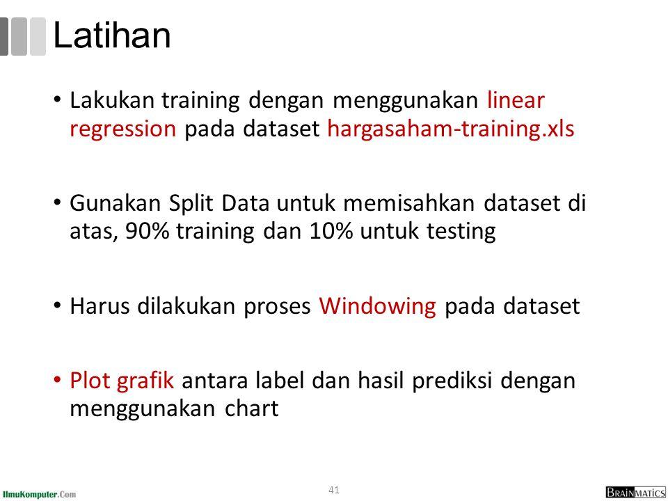 Lakukan training dengan menggunakan linear regression pada dataset hargasaham-training.xls Gunakan Split Data untuk memisahkan dataset di atas, 90% training dan 10% untuk testing Harus dilakukan proses Windowing pada dataset Plot grafik antara label dan hasil prediksi dengan menggunakan chart 41 Latihan