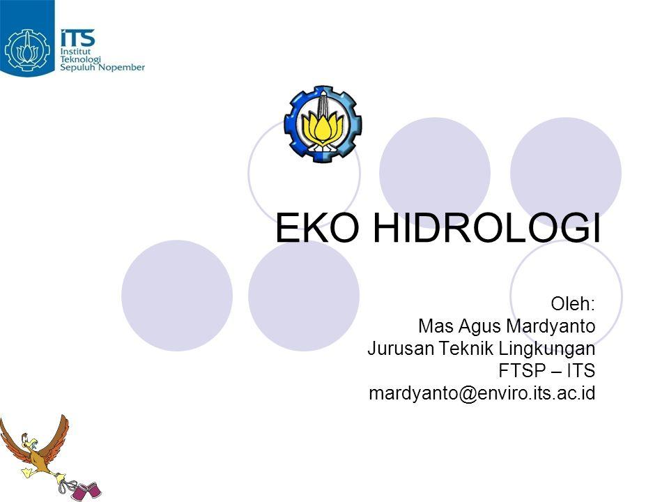 EKO HIDROLOGI Oleh: Mas Agus Mardyanto Jurusan Teknik Lingkungan FTSP – ITS mardyanto@enviro.its.ac.id