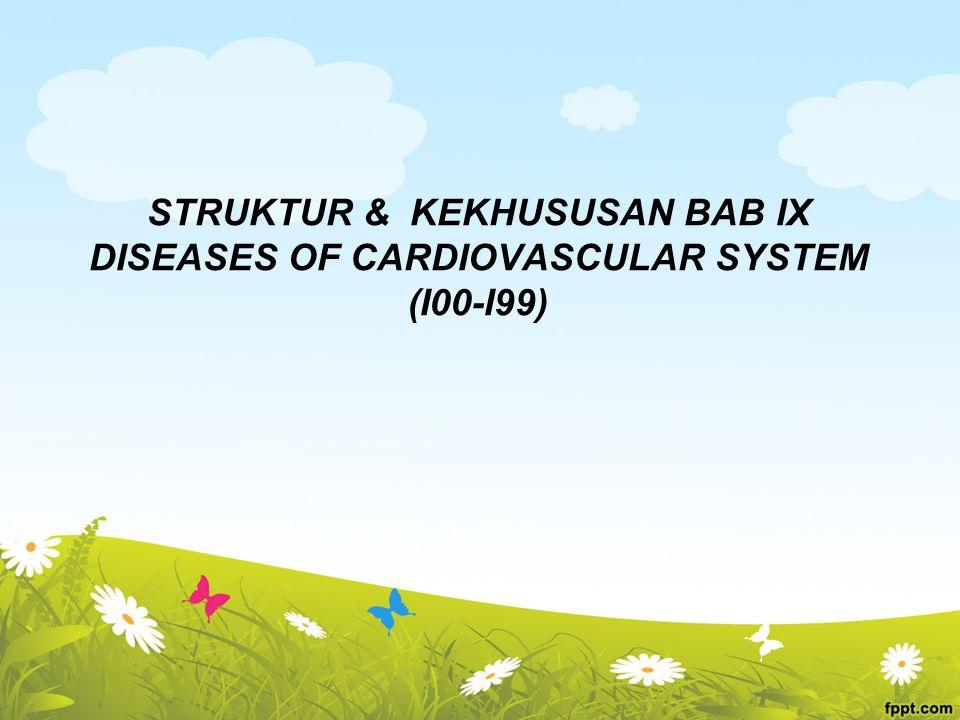STRUKTUR & KEKHUSUSAN BAB IX DISEASES OF CARDIOVASCULAR SYSTEM (I00-I99)
