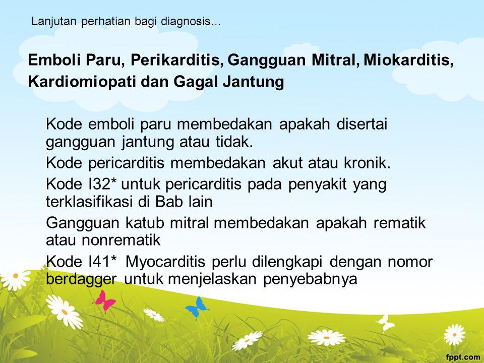 Emboli Paru, Perikarditis, Gangguan Mitral, Miokarditis, Kardiomiopati dan Gagal Jantung Kode emboli paru membedakan apakah disertai gangguan jantung