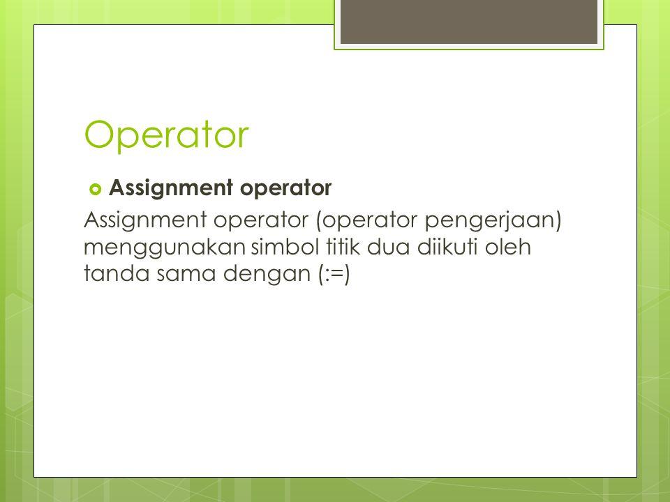 Operator  Assignment operator Assignment operator (operator pengerjaan) menggunakan simbol titik dua diikuti oleh tanda sama dengan (:=)