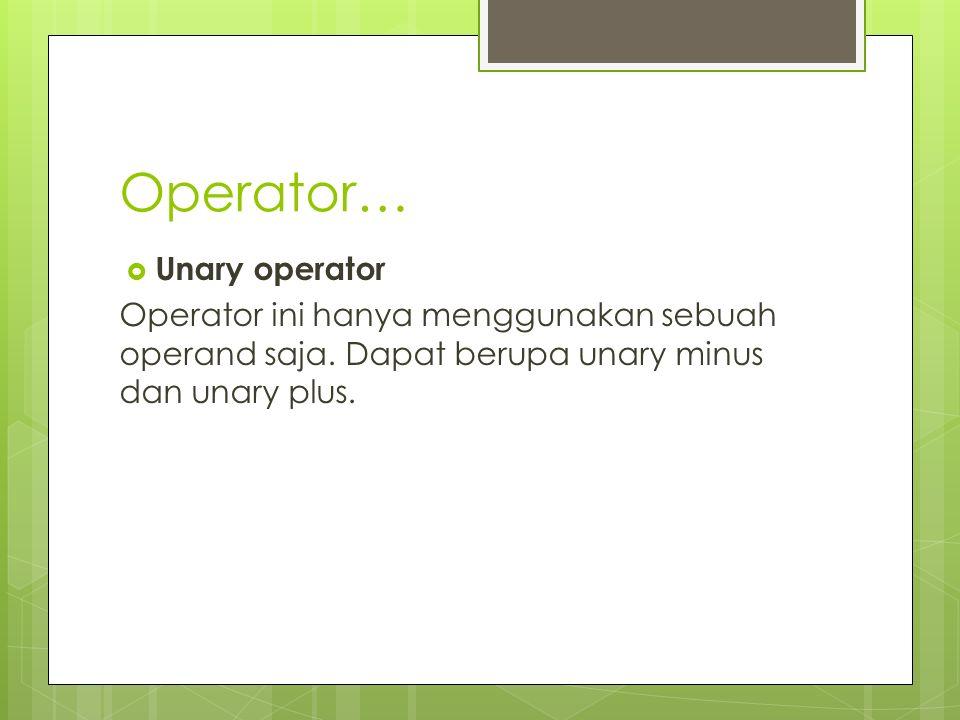 Operator…  Unary operator Operator ini hanya menggunakan sebuah operand saja. Dapat berupa unary minus dan unary plus.