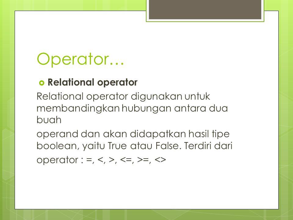 Operator…  Relational operator Relational operator digunakan untuk membandingkan hubungan antara dua buah operand dan akan didapatkan hasil tipe bool