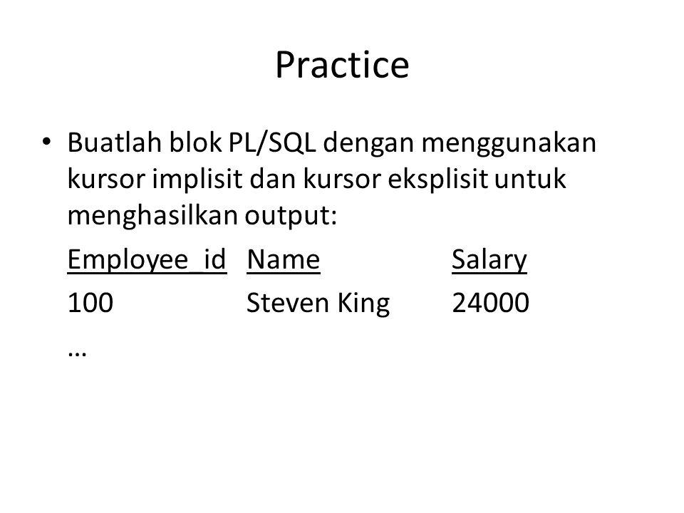 Practice Buatlah blok PL/SQL dengan menggunakan kursor implisit dan kursor eksplisit untuk menghasilkan output: Employee_idNameSalary 100Steven King24000 …