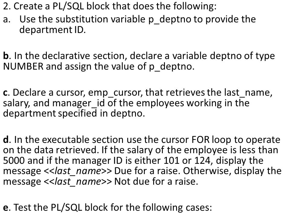 2. Create a PL/SQL block that does the following: a.Use the substitution variable p_deptno to provide the department ID. b. In the declarative section