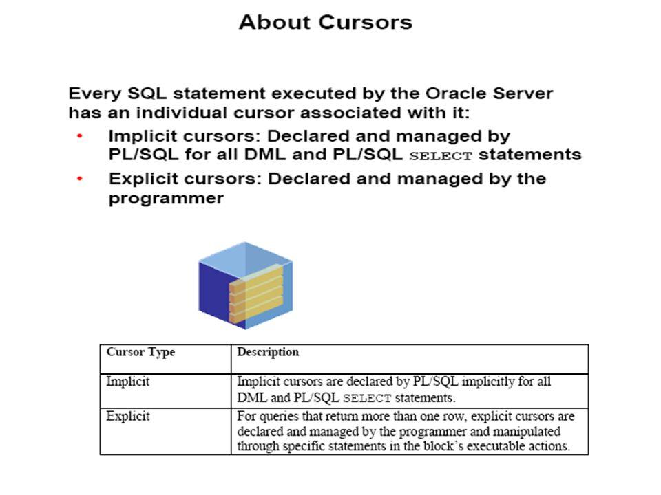 Cursor Implisit Merupakan perintah SELECT statement dengan klausa INTO yang terdapat di dalam blok PL/SQL dan harus menghasilkan satu baris record.