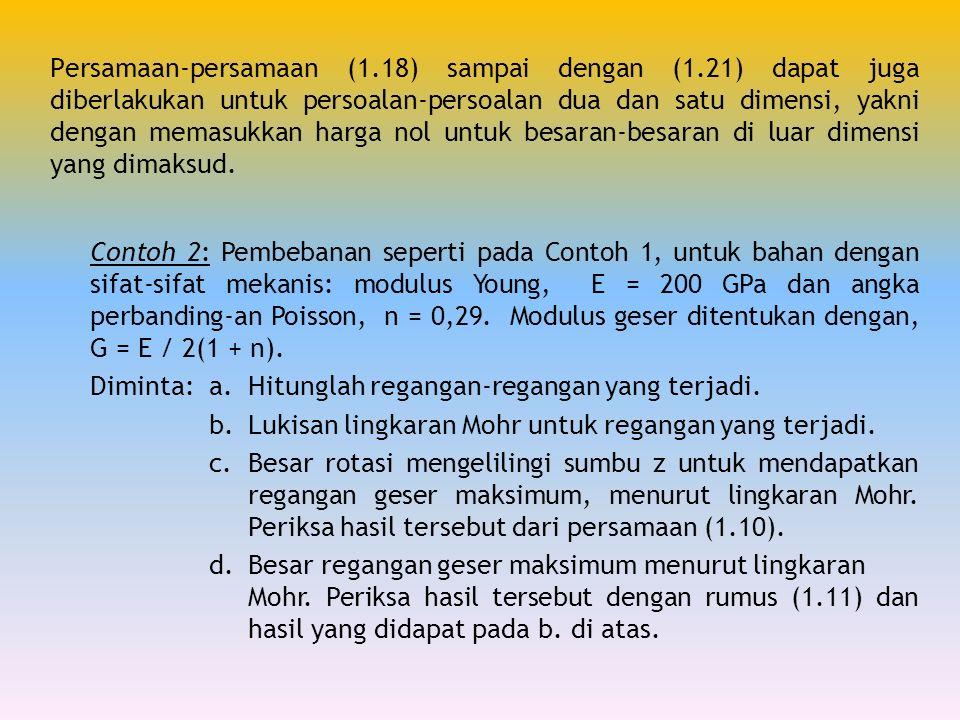 Persamaan-persamaan (1.18) sampai dengan (1.21) dapat juga diberlakukan untuk persoalan-persoalan dua dan satu dimensi, yakni dengan memasukkan harga