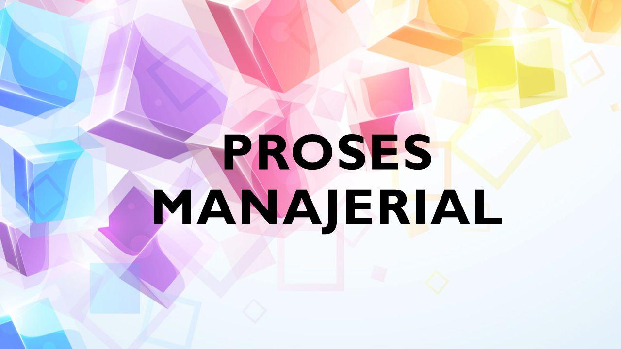 PROSES MANAJERIAL