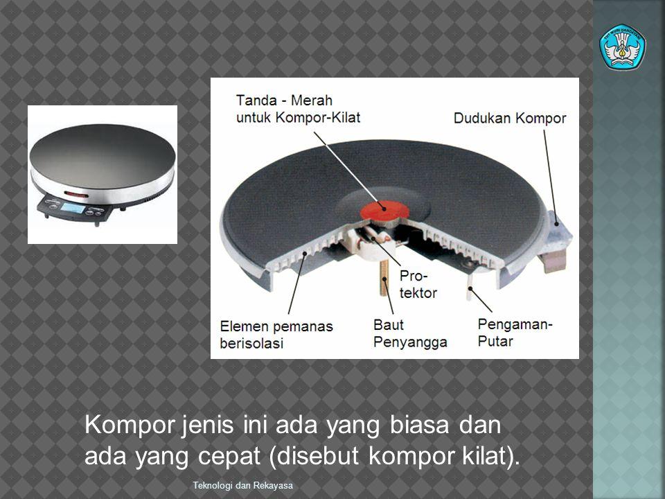 Teknologi dan Rekayasa Kompor jenis ini ada yang biasa dan ada yang cepat (disebut kompor kilat).