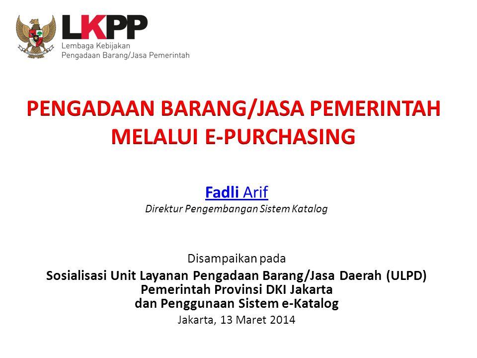 Fadli Arif Direktur Pengembangan Sistem Katalog Disampaikan pada Sosialisasi Unit Layanan Pengadaan Barang/Jasa Daerah (ULPD) Pemerintah Provinsi DKI