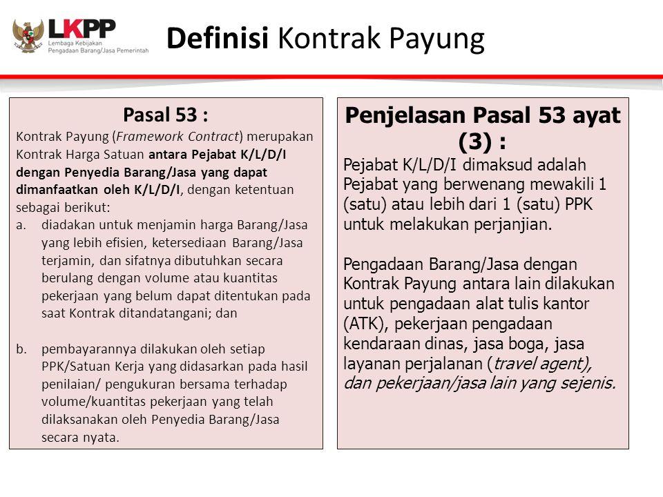 Definisi Kontrak Payung Pasal 53 : Kontrak Payung (Framework Contract) merupakan Kontrak Harga Satuan antara Pejabat K/L/D/I dengan Penyedia Barang/Ja